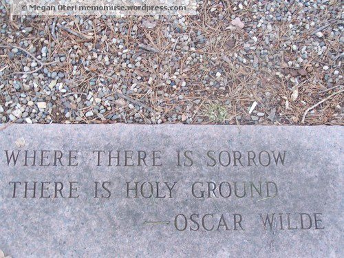 """Where there is sorrow there is holy ground."" - Kahlil Gibran"